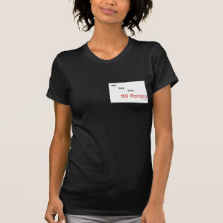 We are the 99 percent.! t shirt
