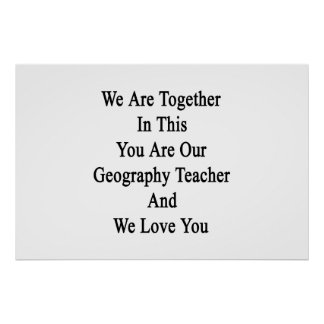 We Are Together In This You Are Our Geography Teac Poster