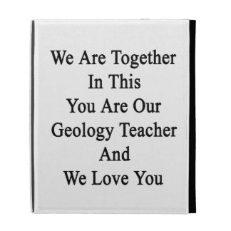 We Are Together In This You Are Our Geology Teache iPad Cases