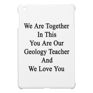 We Are Together In This You Are Our Geology Teache iPad Mini Case