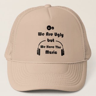 We Are Ugly But We Have The Music! Trucker Hat