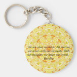 We are what we think. All that we are arises...... Basic Round Button Key Ring