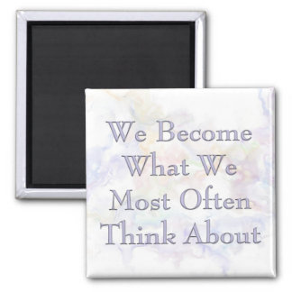 We Become What We Most Often Think About Magnet