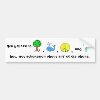 We believe in ...but no solicitatation! bumper sticker