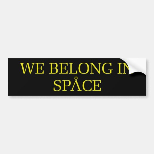 We Belong In Space Bumper Sticker