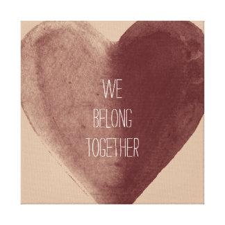 We Belong Together Heart Stretched Canvas Prints