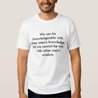 We can be knowledgeable with other men's knowle... t shirts