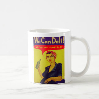 We Can Do It!  We Just Don't Feel Like It Coffee Mug