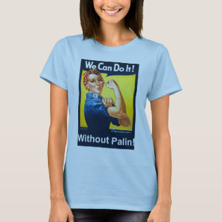 We Can Do It!  Without Palin! T-Shirt