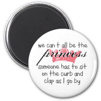 We Can't All Be the Princess 6 Cm Round Magnet