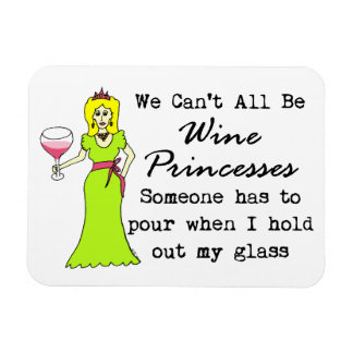 We Can't All Be Wine Princesses, Someone Has To... Rectangular Photo Magnet