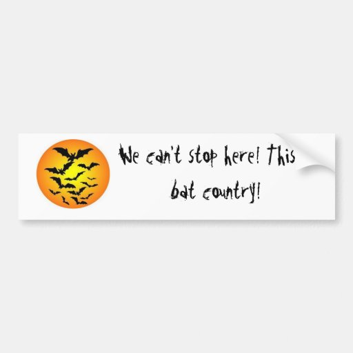 We can't stop here! This is bat country! Bumper Stickers