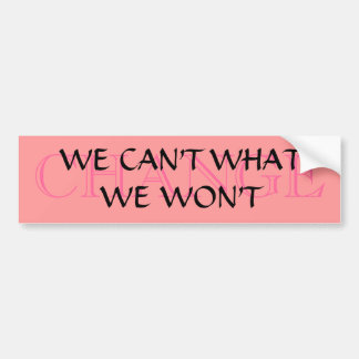 WE CAN'T WHAT, WE WON'T CAR BUMPER STICKER