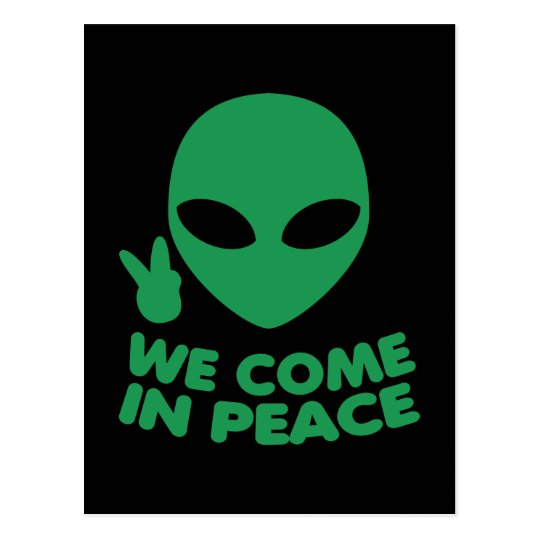 We Come In Peace Alien Postcard