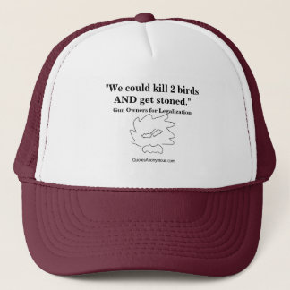 We could kill 2 birds AND get stoned. Trucker Hat