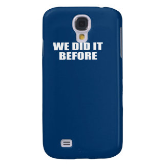 WE DID IT BEFORE SAMSUNG GALAXY S4 COVER