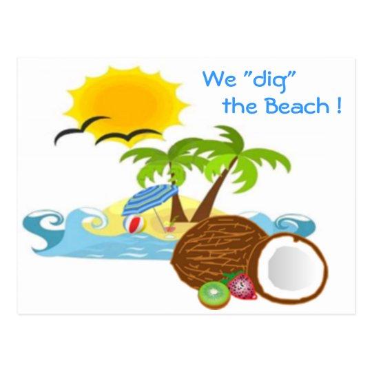 "We ""dig"" the Beach ! Postcard"