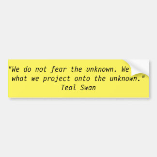 """""""We do not fear the unknown..."""" Bumper Sticker"""