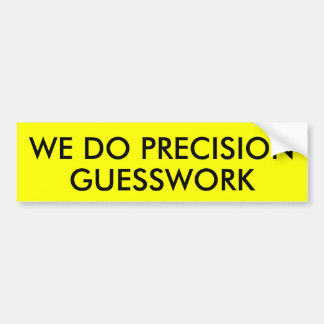 WE DO PRECISION GUESSWORK CAR BUMPER STICKER