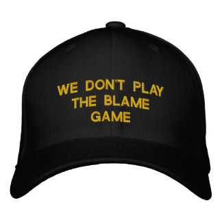 WE DON T PLAYTHE BLAME GAME EMBROIDERED HAT