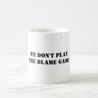 WE DON T PLAYTHE BLAME GAME MUG