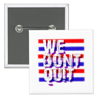 WE DON T QUIT said President Obama Pins