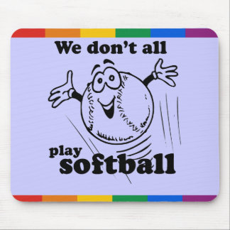 WE DON'T ALL PLAY SOFTBALL MOUSE PAD
