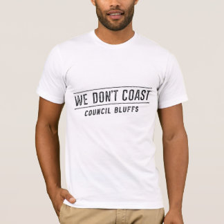 We Don't Coast | Council Bluffs T-Shirt