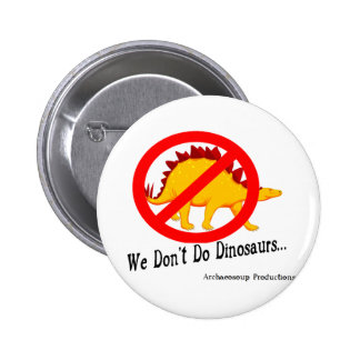 We Don't Do Dinosaurs Badge