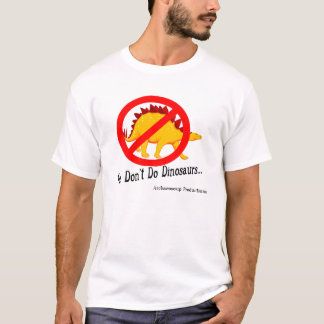 We Don't Do Dinosaurs T-Shirt