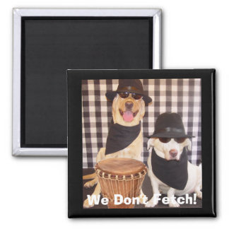 We Don't Fetch! Square Magnet