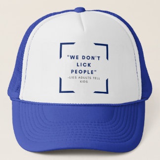 We don't lick people trucker hat