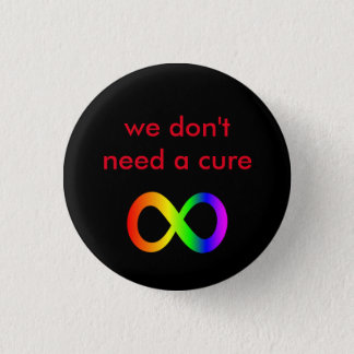 we don't need a cure (autistic acceptance) 3 cm round badge
