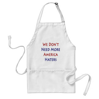We Don't Need More America Haters Adult Apron