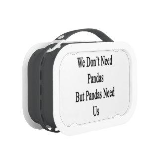 We Don't Need Pandas But Pandas Need Us Lunch Box