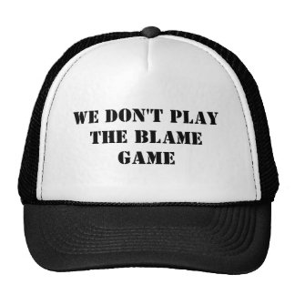 WE DON'T PLAYTHE BLAME GAME TRUCKER HAT