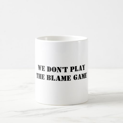 WE DON'T PLAYTHE BLAME GAME MUG