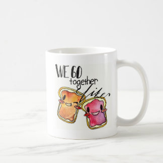 We Go Together like Peanut Butter and Jelly Coffee Mug