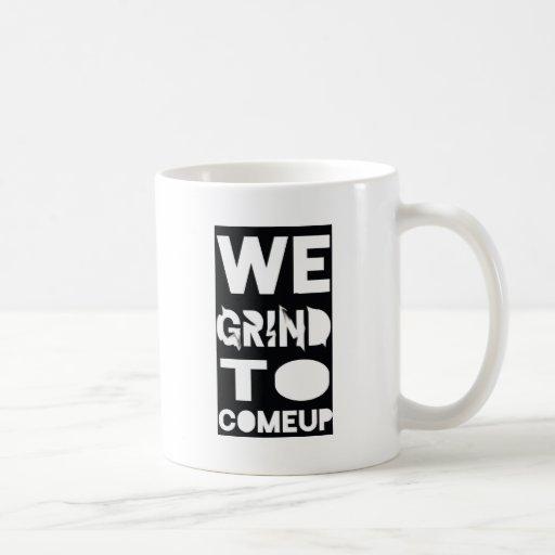 We Grind To Come Up Mug