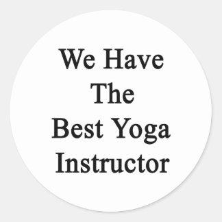 We Have The Best Yoga Instructor. Round Sticker