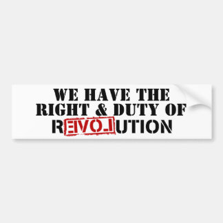 We have the right & duty of revolution bumper stickers
