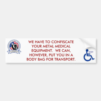 WE HAVE TO CONFISCATE YOUR METAL MEDICAL EQUIPMENT CAR BUMPER STICKER