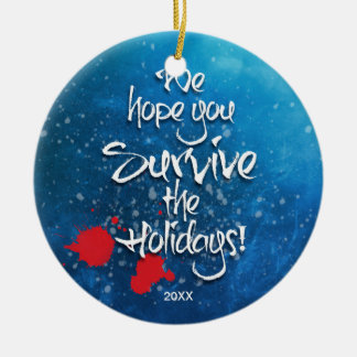 We hope you Survive the Holidays custom year Round Ceramic Decoration