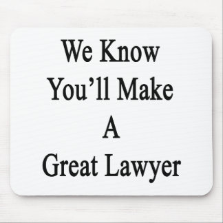 We Know You'll Make A Great Lawyer Mouse Pad