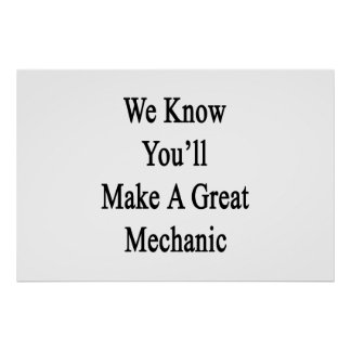 We Know You'll Make A Great Mechanic Poster