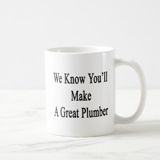 We Know You'll Make A Great Plumber Basic White Mug