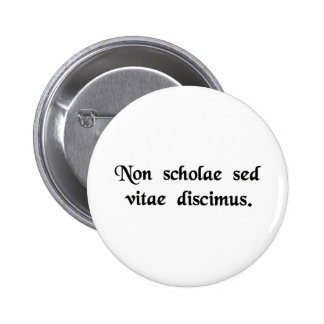We learn not for school, but for life. 6 cm round badge