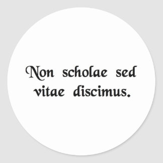 We learn not for school, but for life. classic round sticker