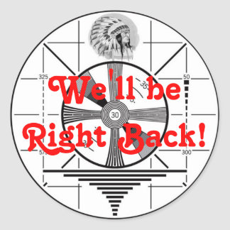 We ll be Right Back Round Stickers