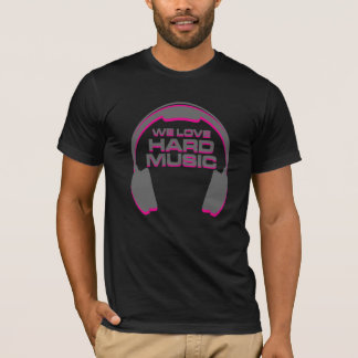 We Love Hard Music EDM T-Shirt